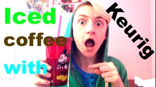 HOW TO MAKE ICED COFFEE WITH A KEURIG!