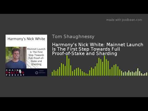 Harmony's Nick White: Mainnet Launch Is The First Step Towards Full Proof-of-Stake And Sharding