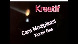Cara Modifikasi Korek Gas  KOK APINYA TERBANG