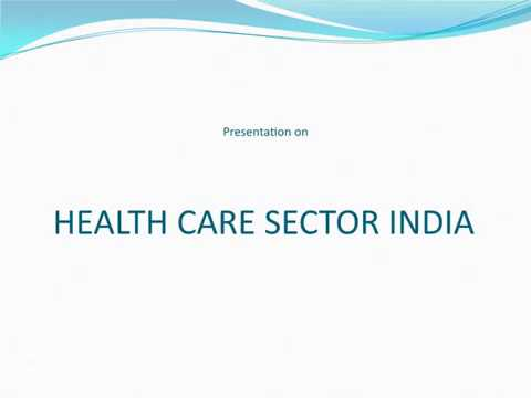 Presentation on Health Care Sector in India