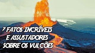 7 Fatos Incríveis e Assustadores sobre os Vulcões