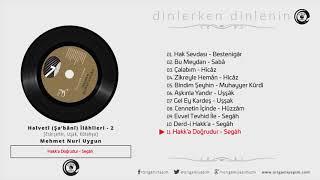 Hakk'a Doğrudur / Segâh İlâhî / Mehmet Nuri Uygun
