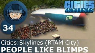 PEOPLE LIKE BLIMPS - Cities Skylines: Ep. #34 - RTAM City
