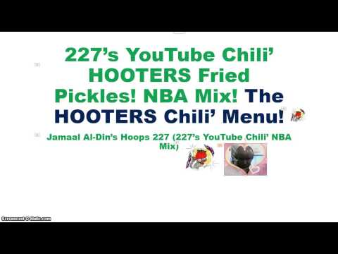 227's YouTube Chili' HOOTERS Fried Pickles! Microsoft PowerPoint NBA Mix!