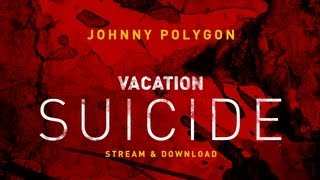 Vacation Suicide - Johnny Polygon