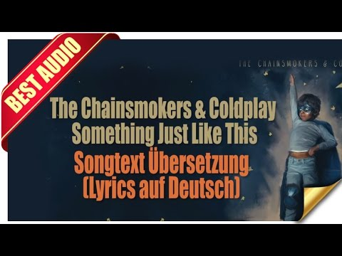 The Chainsmokers & Coldplay - Something Just Like This Songtext Übersetzung (Lyrics auf Deutsch)
