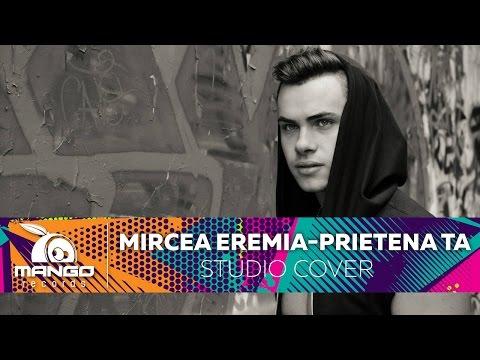 Mircea Eremia - Prietena Ta ( Cover )