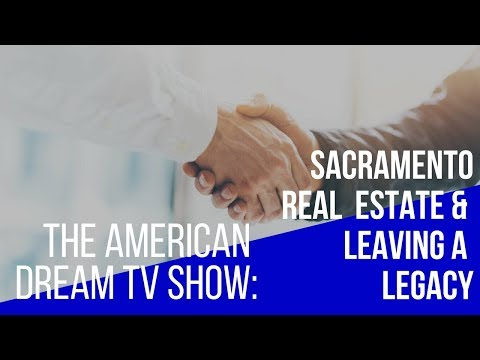 The American Dream - Sacramento Real Estate and Leaving A Legacy