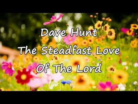 Dave Hunt - The Steadfast Love Of The Lord [with lyrics]