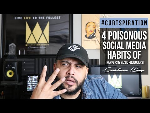 4 POISONOUS Social Media Habits of Rappers & Music Producers! #Curtspiration