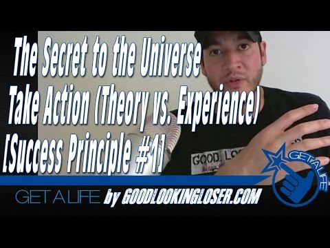 The Secret to the Universe - Take Action (Theory vs. Experience) [Success Principle #1]