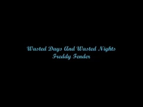 Wasted Days And Wasted Nights - Freddy Fender  - Letra