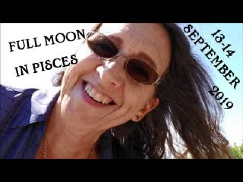 Full Moon in Pisces September 13 - 14,  2019  Intergration Assimilation