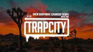 Bryce Vine - Drew Barrymore (Crankdat Remix)