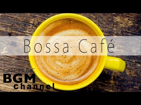Bossa Nova Cafe Music - Relaxing Coffee Music For Work, Study - Background Music