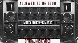 Moccasin Creek-Allowed To Be Loud (Official Music Video)