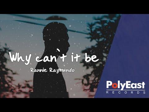 Rannie Raymundo - Why Can't It Be (Lyric)