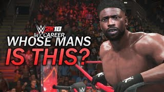 WWE 2K18 My Career Mode - Ep 66 - WHOSE MANS IS THIS?!