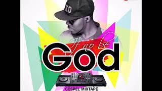 NIGERIA GOSPEL MIXTAPE  DJ D20 IF NO BE GOD