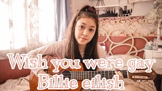 Wish you were gay -billie eilish acoustic cover