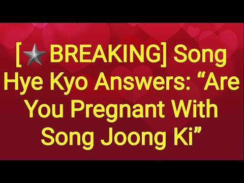 """★BREAKING Song Hye Kyo Answers: """"Are You Pregnant With Song Joong Ki"""""""
