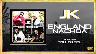 JK  | England Nachda | Tru-Skool | Full Audio | VIP Records