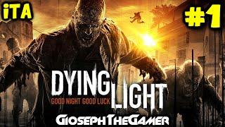 Dying Light | Gameplay Walkthrough ITA PARTE 1 | Invasione Zombie! By GiosephTheGamer