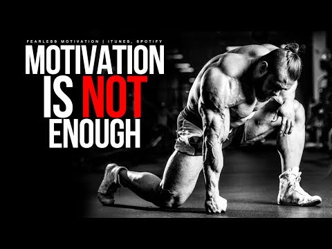 Motivation Is Not Enough! You Must Work