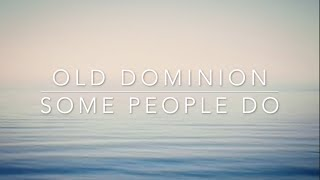 Old Dominion - Some People Do (Lyrics)