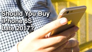 Should You Buy iPhone 6S Late 2017?