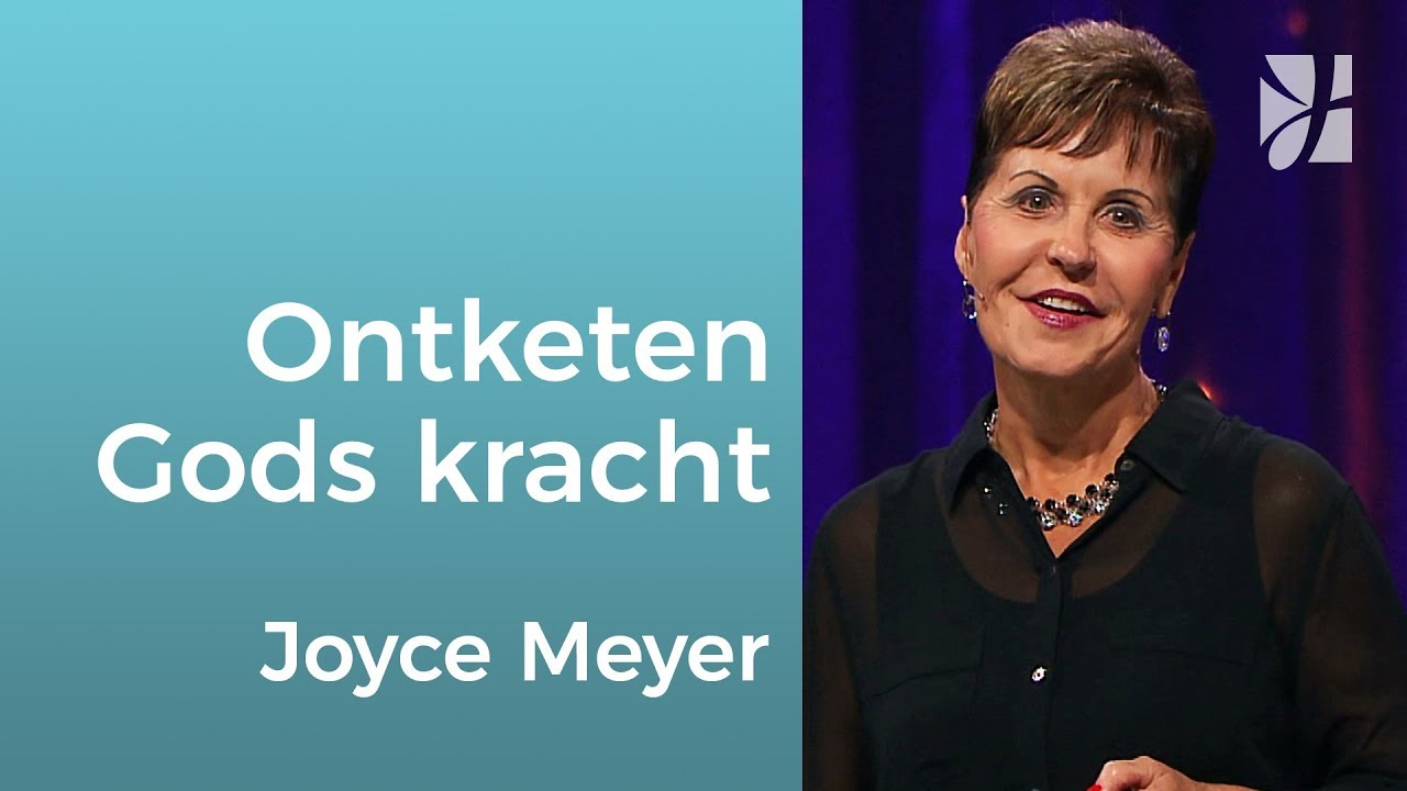 Ontketen Gods kracht – Joyce Meyer – God ontmoeten