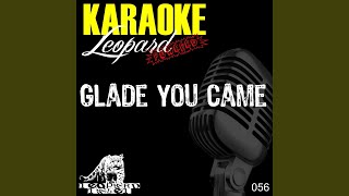 Glade You Came (Karaoke Originally Performed By the Wanted)