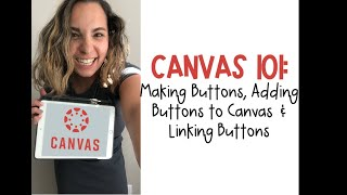 Canvas 101: How to Create Buttons, Save Buttons, Add Buttons to Canvas and Link Buttons