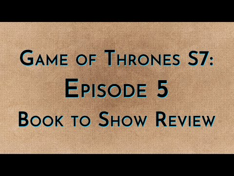 Game of Thrones: S7E05 - Book to Show
