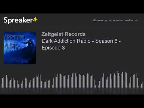 Dark Addiction Radio - Season 6 - Episode 3 (part 4 of 8)