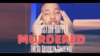 Christian Rapper Murdered The So Brooklyn Challenge (@ChristianRapz) - Christian Rap