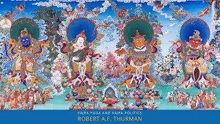 What are Vajra Politics and Vajra Yoga? Robert A.F. Thurman : Buddhism Explained