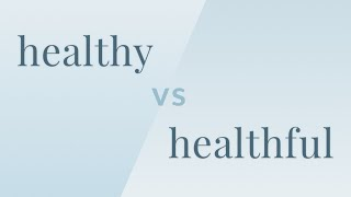 Healthy vs. Healthful - Merriam-Webster Ask the Editor