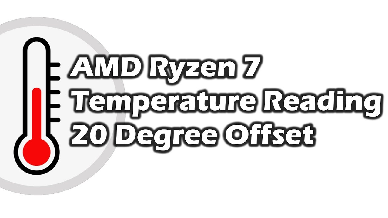 amd ryzen 7 temperature reading 20 degree offset youtube
