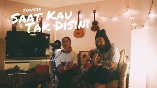 Saat Kau Tak Disini | Jikustik (Cover) by The Macarons Project