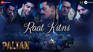 Raat Kitni (Video Song) | Paltan (2018)