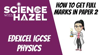 How To Get Full Marks In Edexcel IGCSE Physics Paper 2 | Science with Hazel