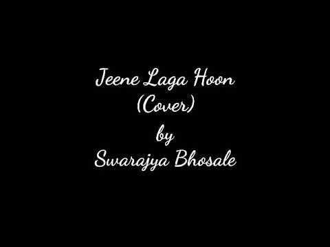 Jeene Laga Hoon Cover Song by Swarajya Bhosale | Original By Atif Aslam, Shreya Ghoshal |