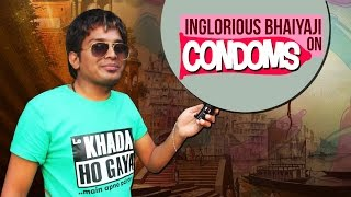 Inglorious Bhaiyyaji On Condoms -  Very Funny Answers - Inglorious Desi