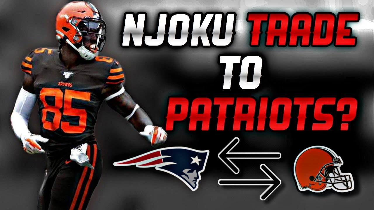 Should the Patriots make a TRADE for Cleveland Browns TE David Njoku?