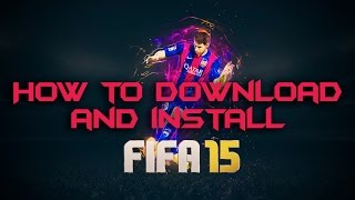 How To Download And Install FIFA 15 [Pc] [Win 8.1] [WIth Proof]