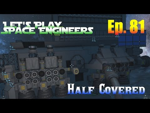 Let's Play Space Engineers Ep. 81 - Half Covered