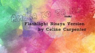 Amega ko, ta na! (Flashlight Bisaya Version) by Celine Carpenter