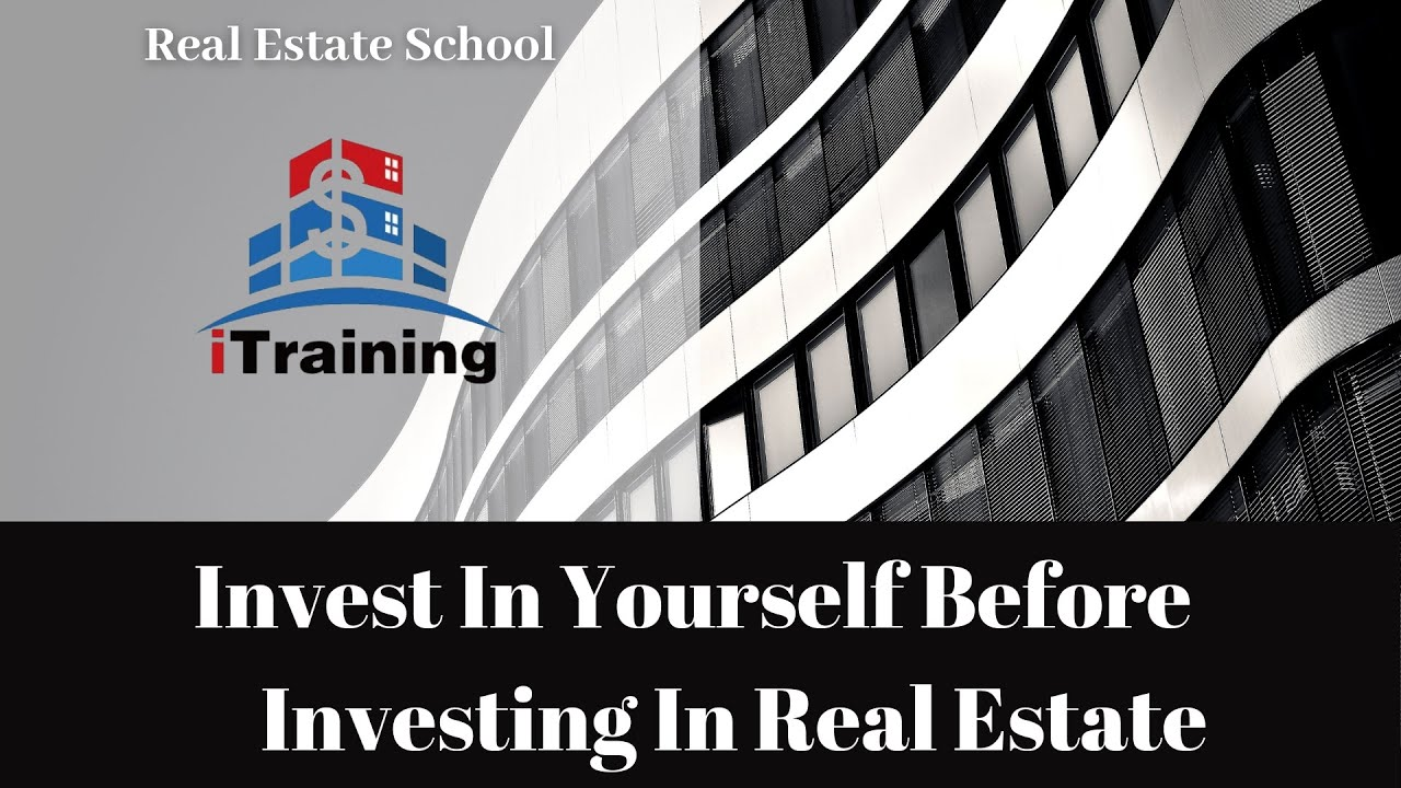 Invest in Yourself Before Investing in Real Estate | iTraining Real Estate School
