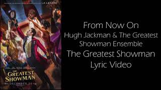 From now on sung by hugh jackman & the greatest showman ensemble- the greatest showman lyric video